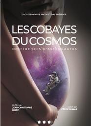 Les cobayes du cosmos : Confidences d'astronautes / Film de Jean-Christophe Ribot   Ribot, Jean-Christophe. Metteur en scène ou réalisateur. Scénariste