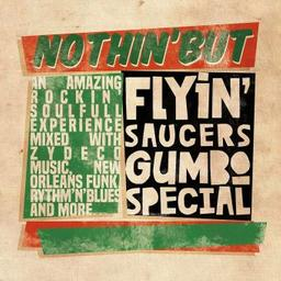 Nothin' but / Flyin' Saucers Gumbo Special | Flyin' Saucers Gumbo Special. Paroles. Composition. Interprète