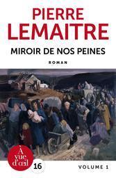 Miroir de nos peines. volume 1 / Pierre Lemaitre   Lemaitre, Pierre (1951-....). Auteur