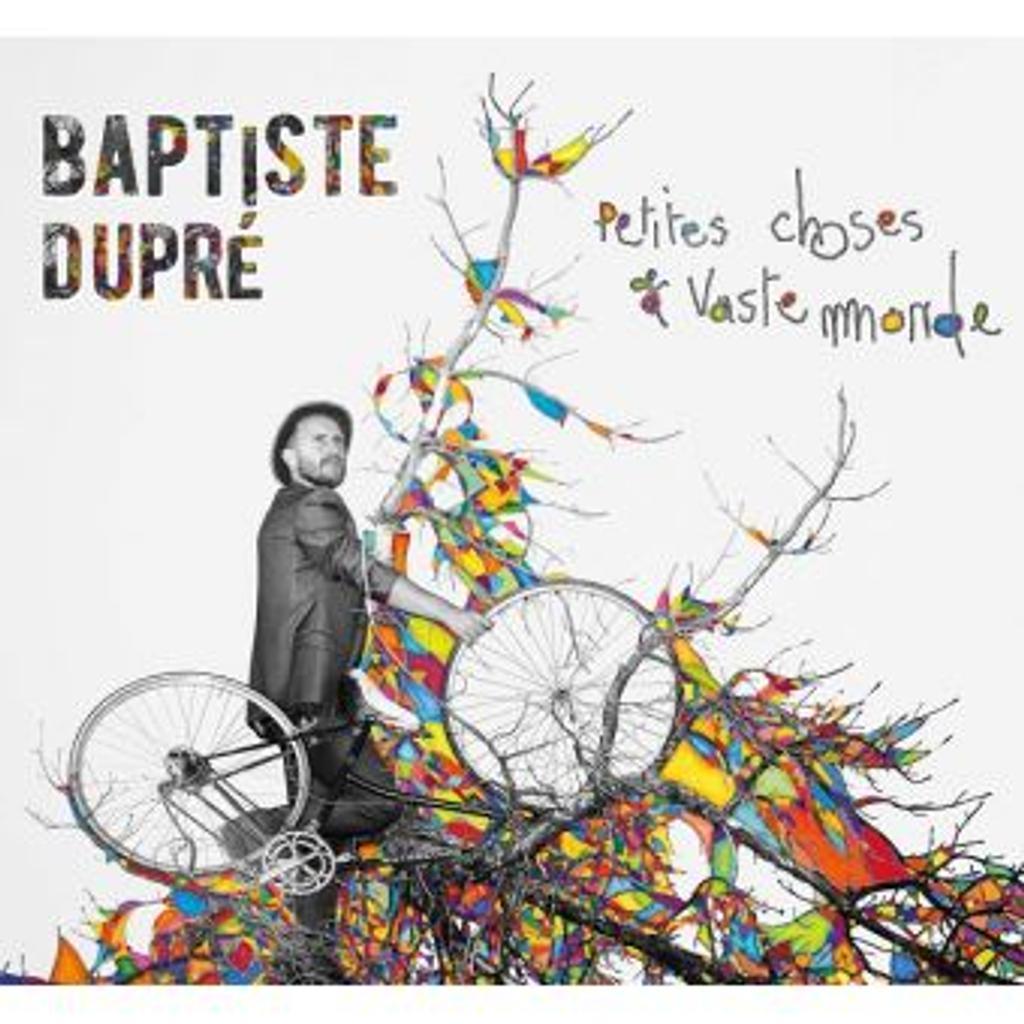 Petites choses et vaste monde / Baptiste Dupré |