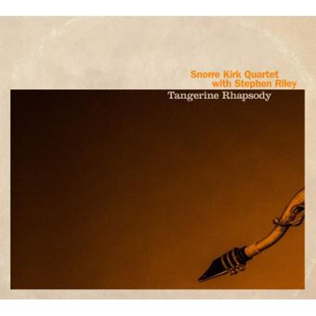 Tangerine rhapsody / Snorre Kirk Quartet |