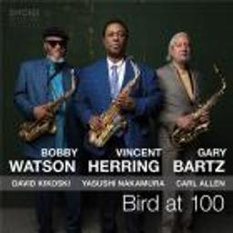 Bird at 100 / Vincent Herring - Bobby Watson & Gary Bartz / Vincent Herring  | Herring, Vincent (1964-....). Composition. Saxophone alto