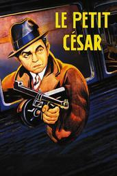 Le Petit César / film de Mervyn LeRoy | LeRoy, Mervyn. Metteur en scène ou réalisateur